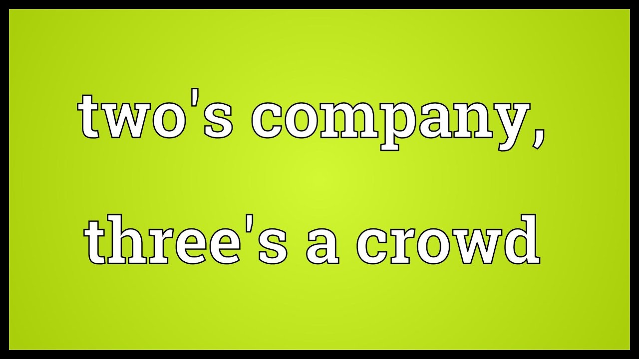 if-two-is-a-company-and-three-is-a-crowd-what-are-four-and-five